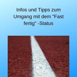 Infos und Tipps zum Umgang mit dem Fast fertig -Status