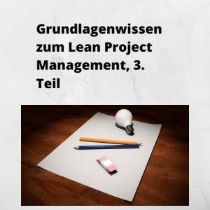 Grundlagenwissen zum Lean Project Management, 3. Teil