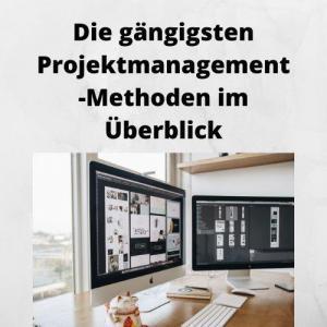 Die gängigsten Projektmanagement-Methoden im Überblick