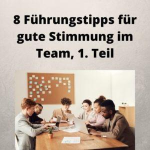 8 Führungstipps für gute Stimmung im Team, 1. Teil