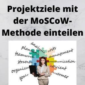 Projektziele mit der MoSCoW-Methode einteilen
