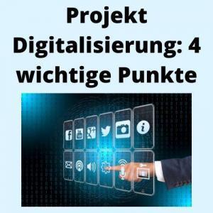 Projekt Digitalisierung 4 wichtige Punkte