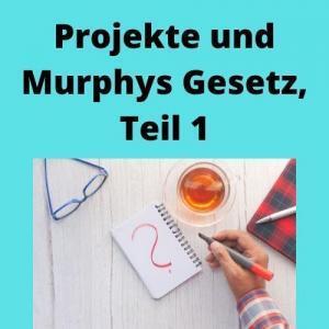Projekte und Murphys Gesetz, Teil 1