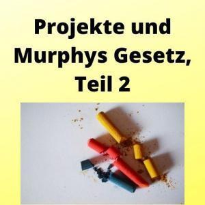 Projekte und Murphys Gesetz, Teil 2